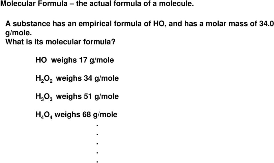 of 34.0 g/mole. What is its molecular formula?