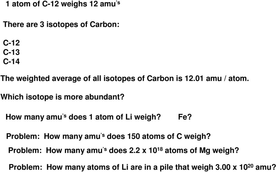 How many amu s does 1 atom of Li weigh? Fe? Problem: How many amu s does 150 atoms of C weigh?