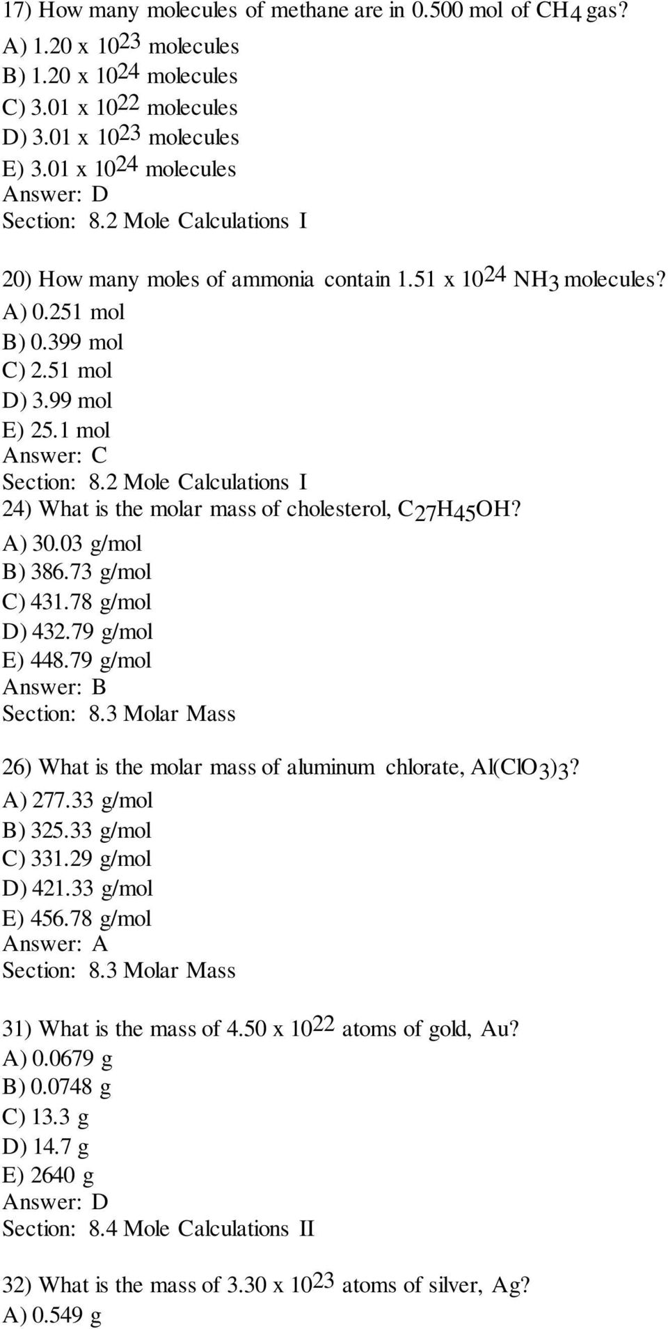2 Mole Calculations I 24) What is the molar mass of cholesterol, C27H45OH? A) 30.03 g/mol B) 386.73 g/mol C) 431.78 g/mol D) 432.79 g/mol E) 448.79 g/mol Section: 8.
