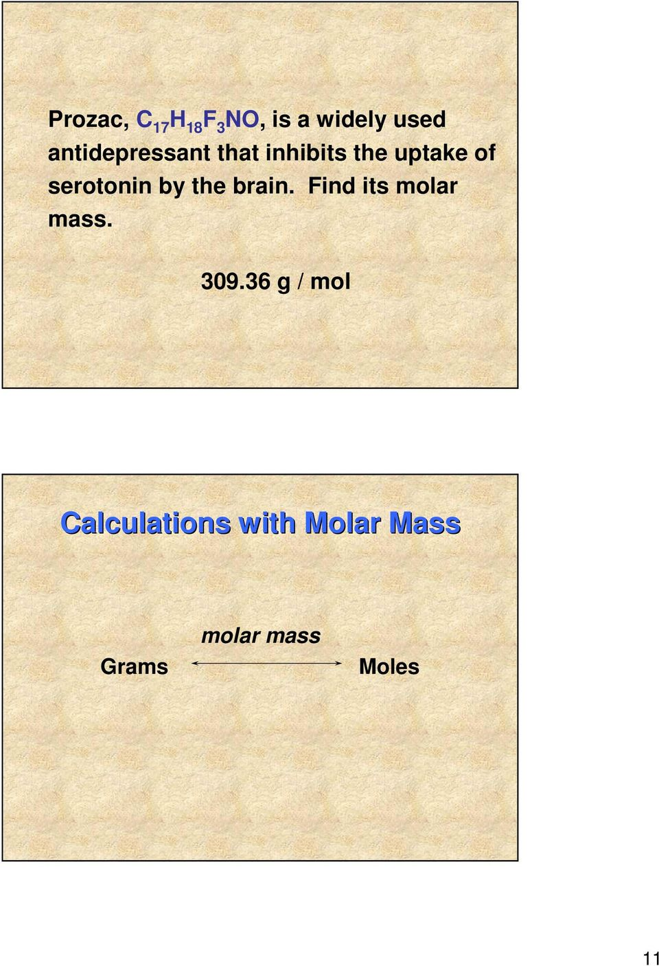 serotonin by the brain. Find its molar mass. 309.