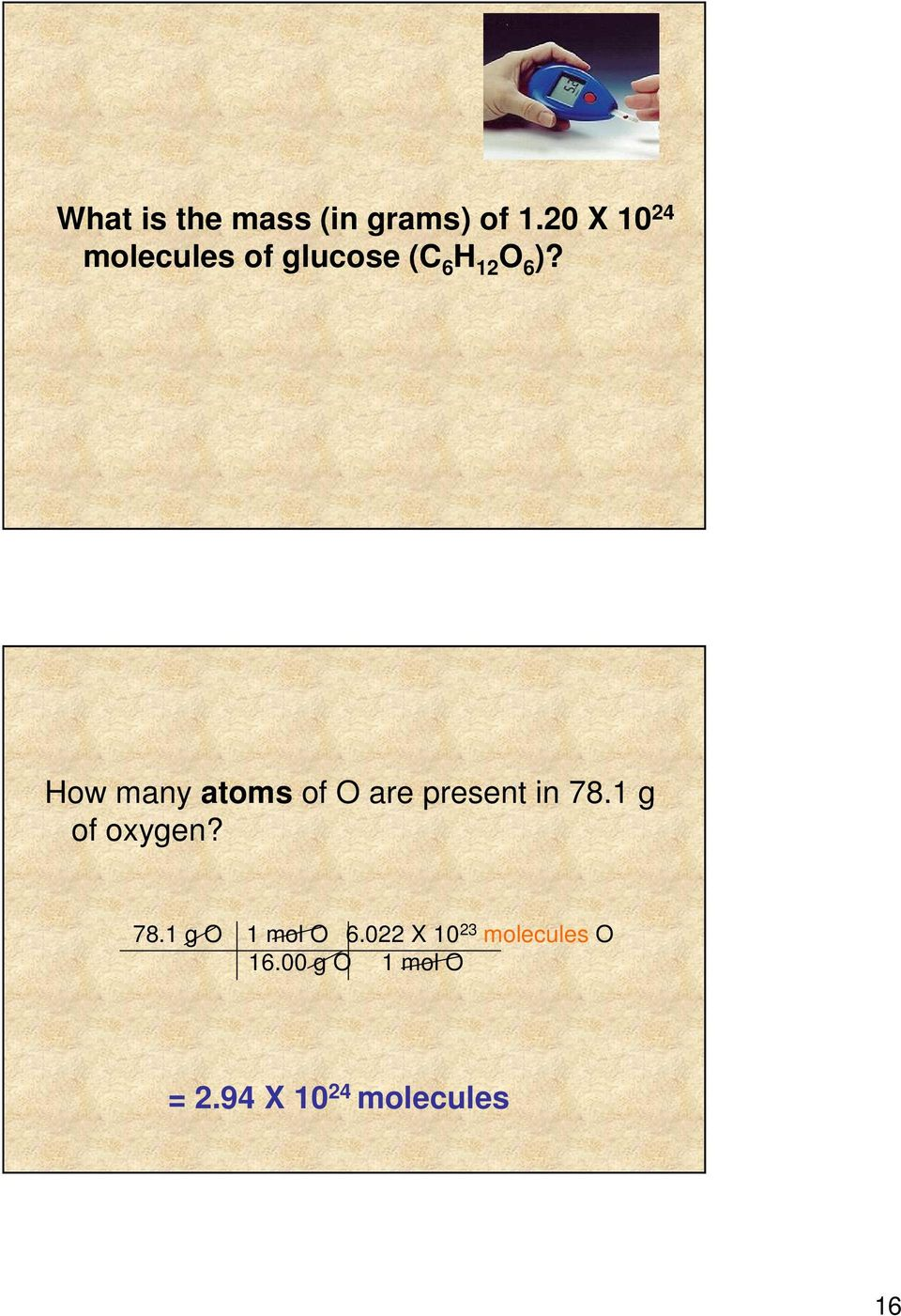 How many atoms of O are present in 78.1 g of oxygen? 78.1 g O 1 mol O 6.