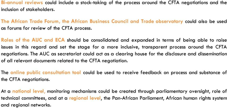 Roles of the AUC and ECA should be consolidated and expanded in terms of being able to raise issues in this regard and set the stage for a more inclusive, transparent process around the CFTA