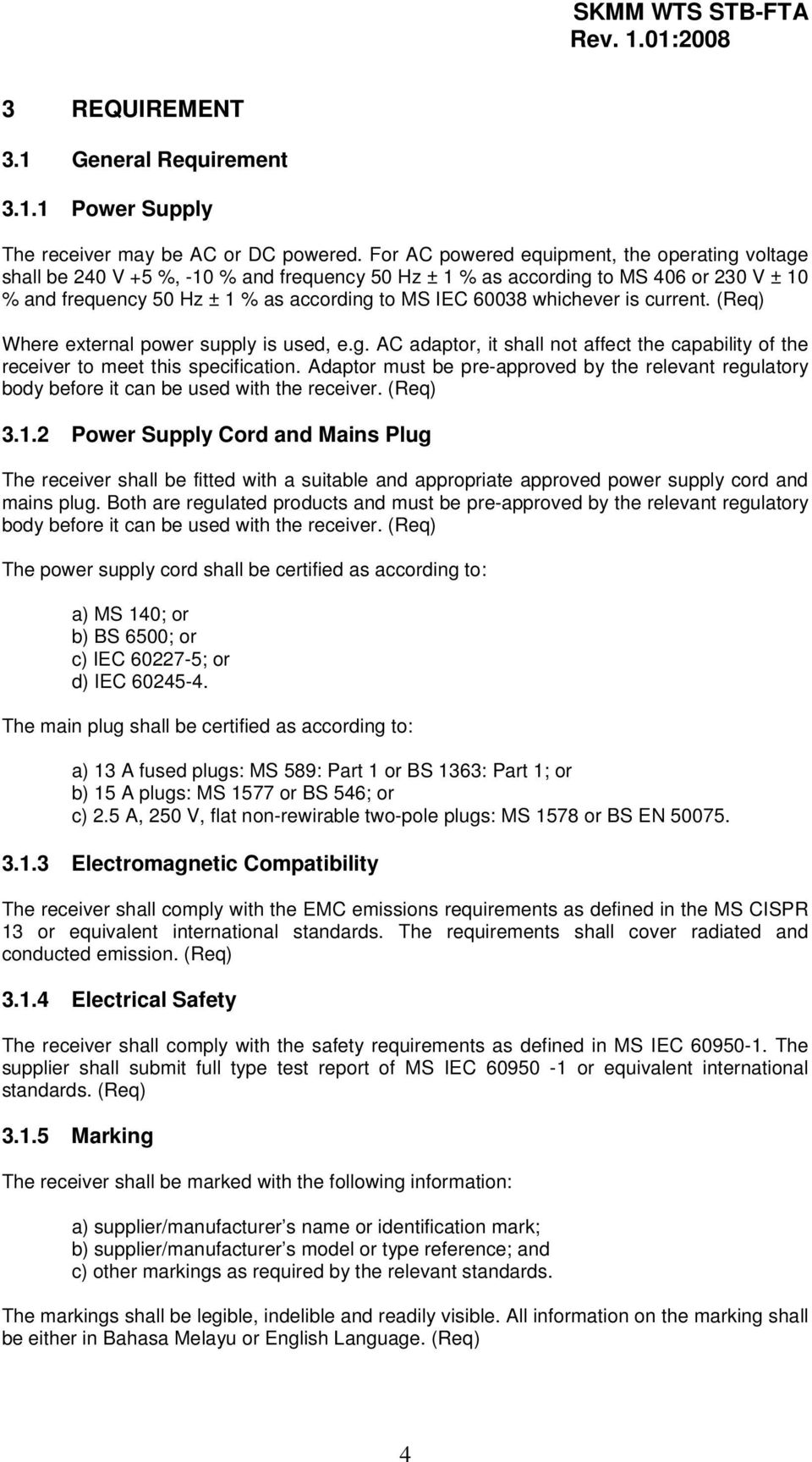 whichever is current. (Req) Where external power supply is used, e.g. AC adaptor, it shall not affect the capability of the receiver to meet this specification.