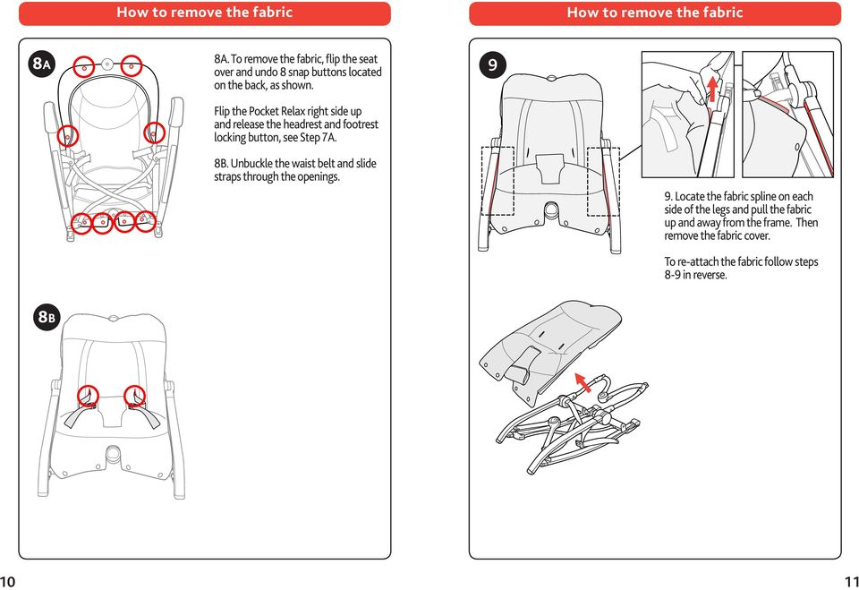 Flip the Pocket Relax right side up and release the headrest and footrest locking button, see Step 7A. 9 8B.