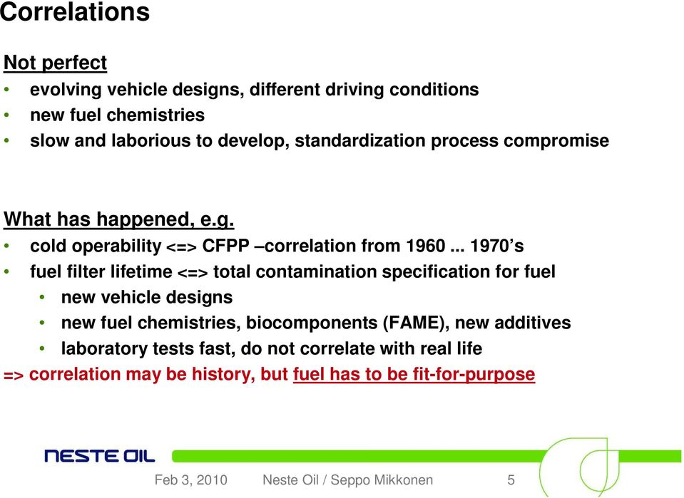 .. 1970 s fuel filter lifetime <=> total contamination specification for fuel new vehicle designs new fuel chemistries, biocomponents