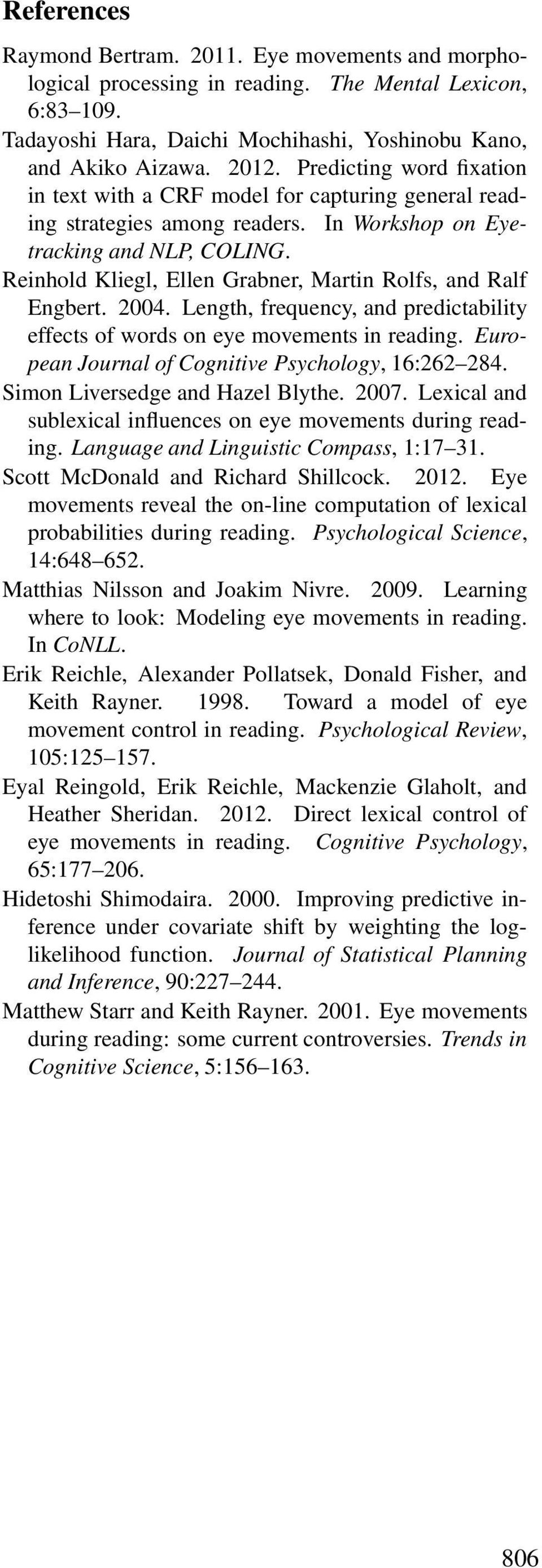 Reinhold Kliegl, Ellen Grabner, Martin Rolfs, and Ralf Engbert. 2004. Length, frequency, and predictability effects of words on eye movements in reading.