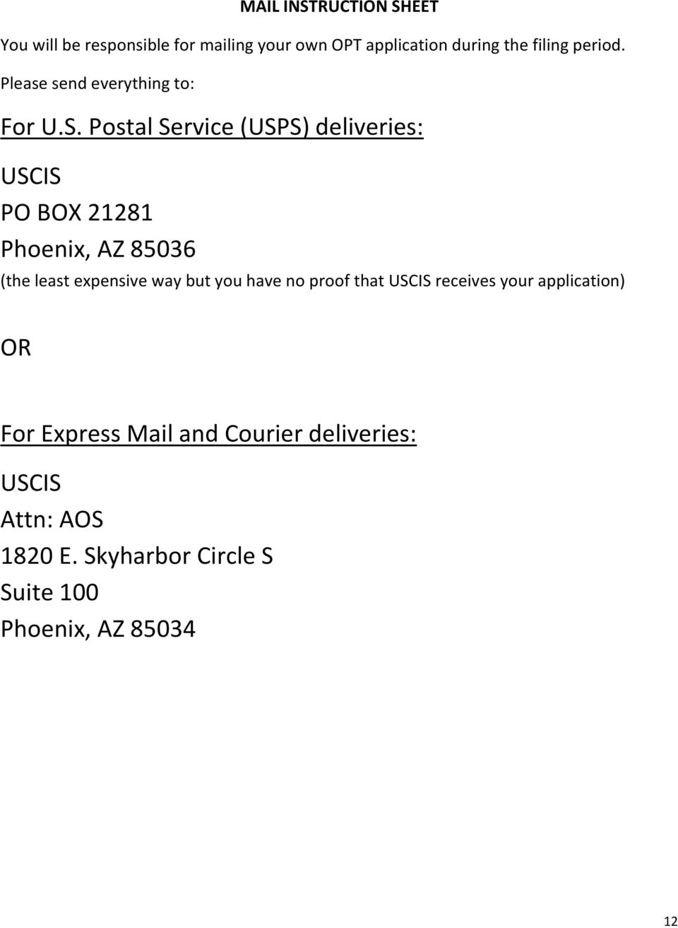 Postal Service (USPS) deliveries: USCIS PO BOX 21281 Phoenix, AZ 85036 (the least expensive way but you