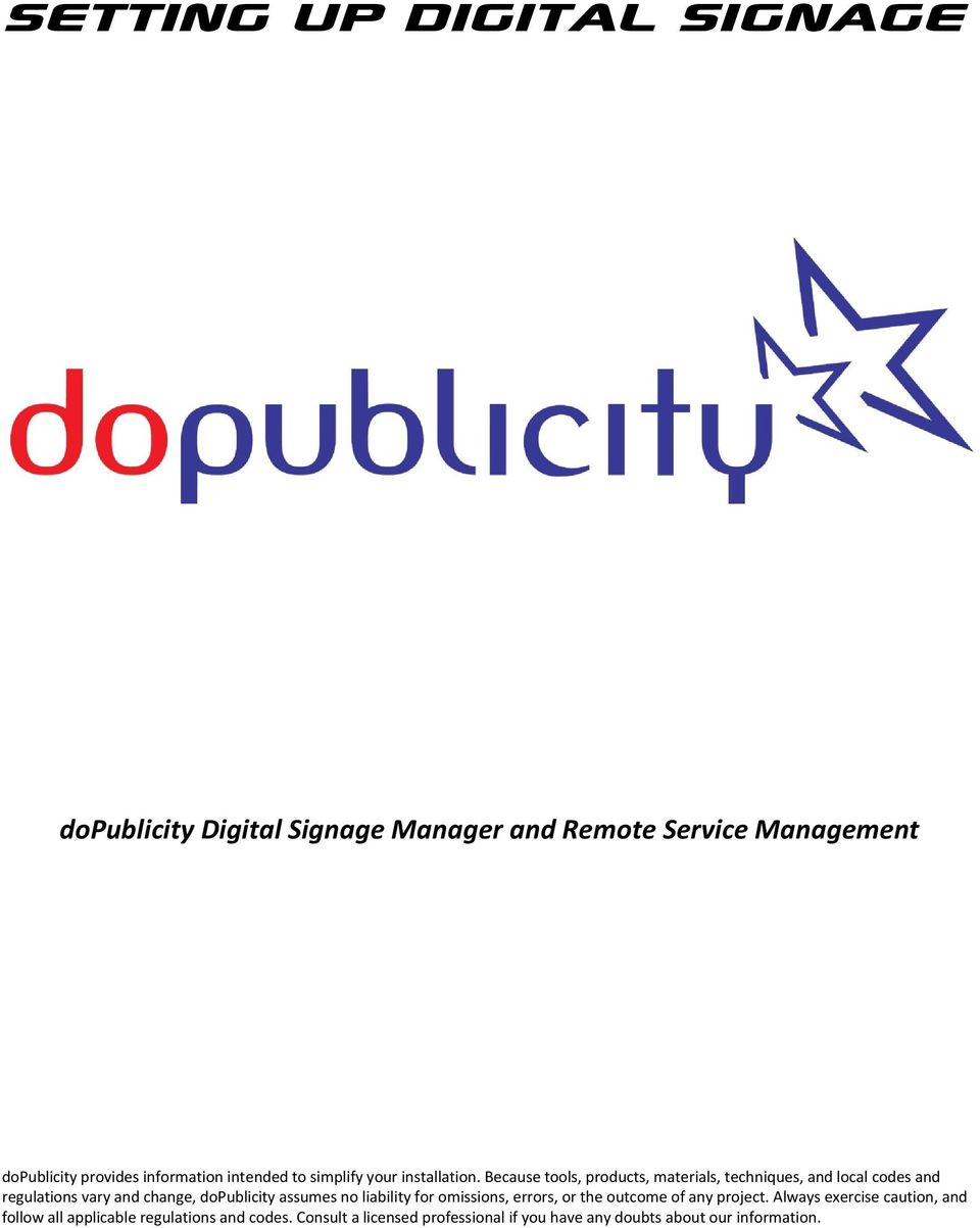 Because tools, products, materials, techniques, and local codes and regulations vary and change, dopublicity assumes no