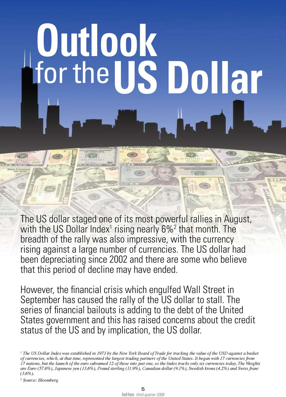 The US dollar had been depreciating since 2002 and there are some who believe that this period of decline may have ended.