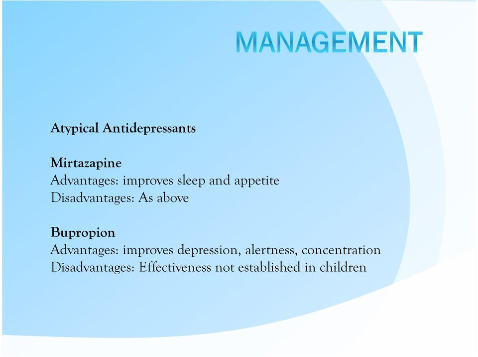 Bupropion Advantages: improves depression, alertness,