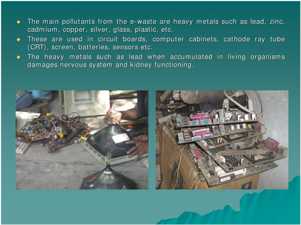These are used in circuit boards, computer cabinets, cathode ray tube (CRT), screen,