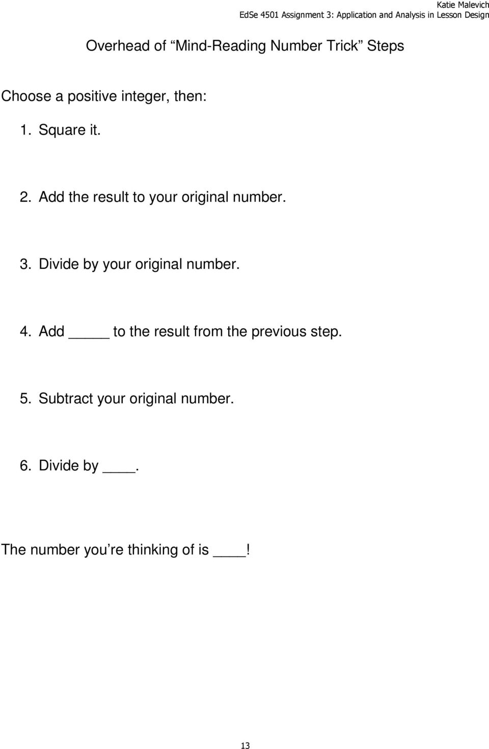 Divide by your original number. 4.