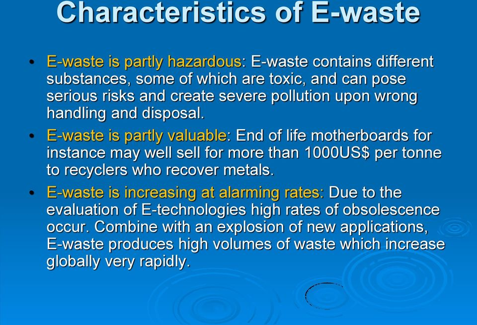 E-waste is partly valuable: End of life motherboards for instance may well sell for more than 1000US$ per tonne to recyclers who recover metals.