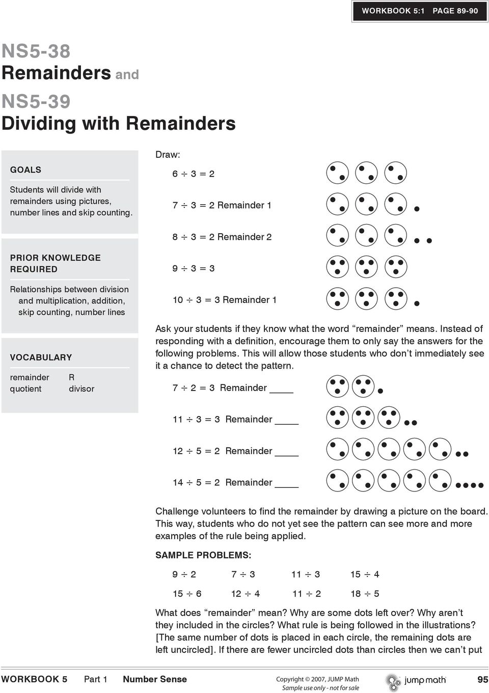 divisor 9 3 = 3 10 3 = 3 Remainder 1 Ask your students if they know what the word remainder means.