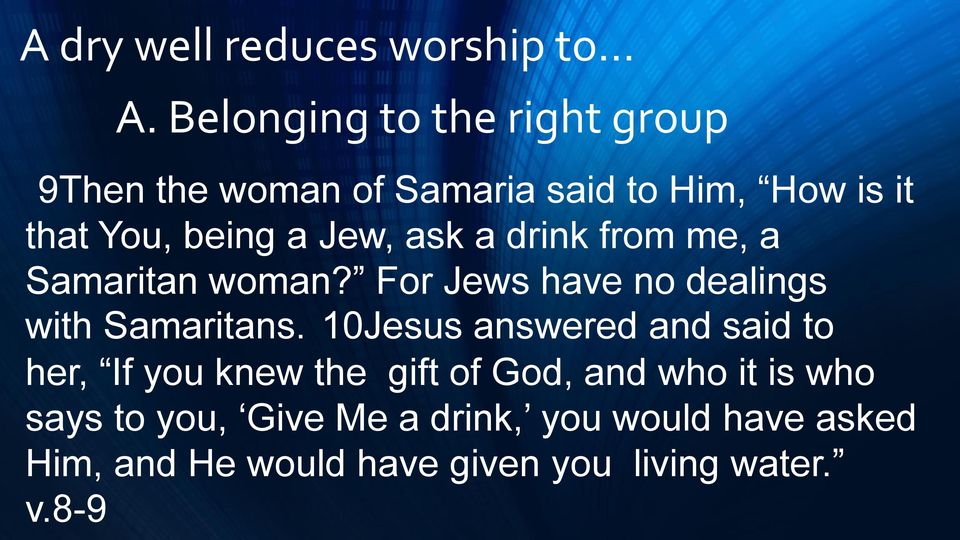 Jew, ask a drink from me, a Samaritan woman? For Jews have no dealings with Samaritans.