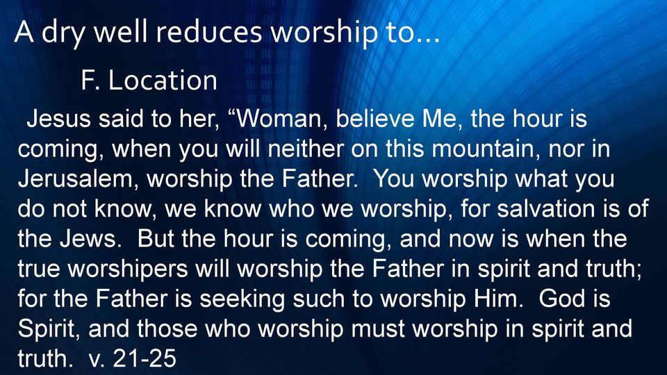 worship the Father. You worship what you do not know, we know who we worship, for salvation is of the Jews.