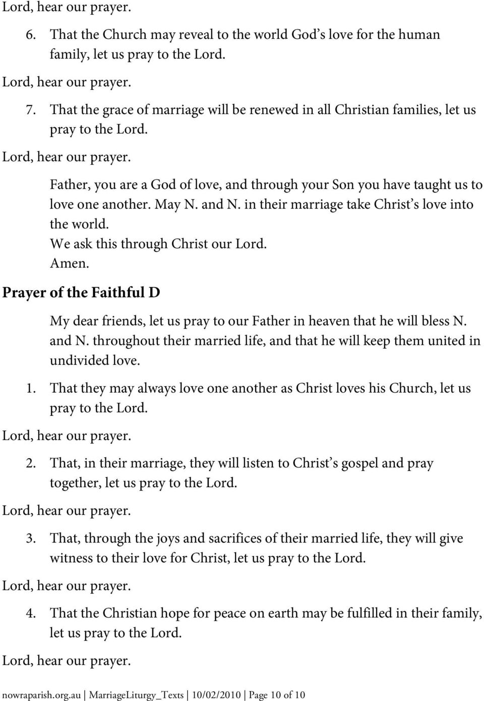 Prayer of the Faithful D My dear friends, let us pray to our Father in heaven that he will bless N. and N. throughout their married life, and that he will keep them united in undivided love. 1.