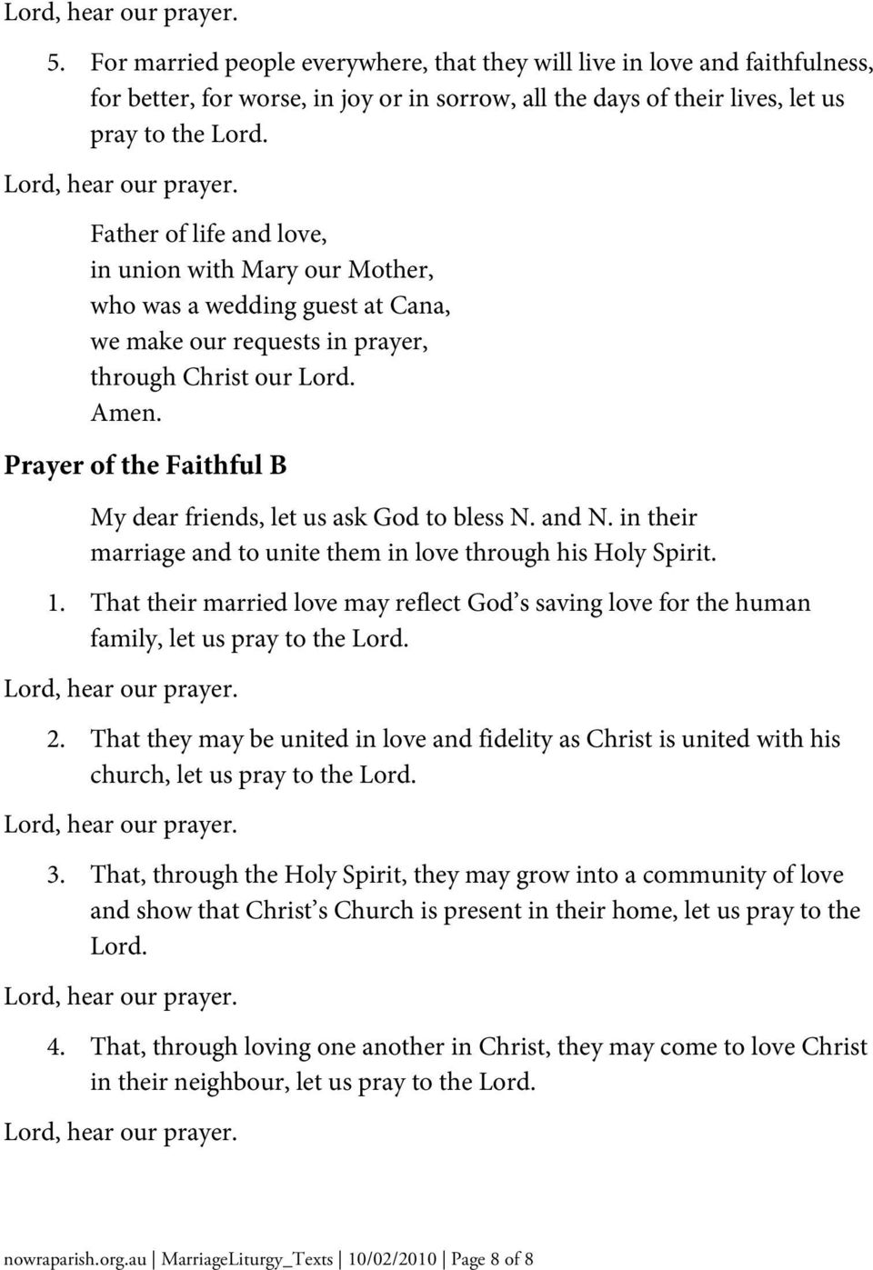 Prayer of the Faithful B My dear friends, let us ask God to bless N. and N. in their marriage and to unite them in love through his Holy Spirit. 1.