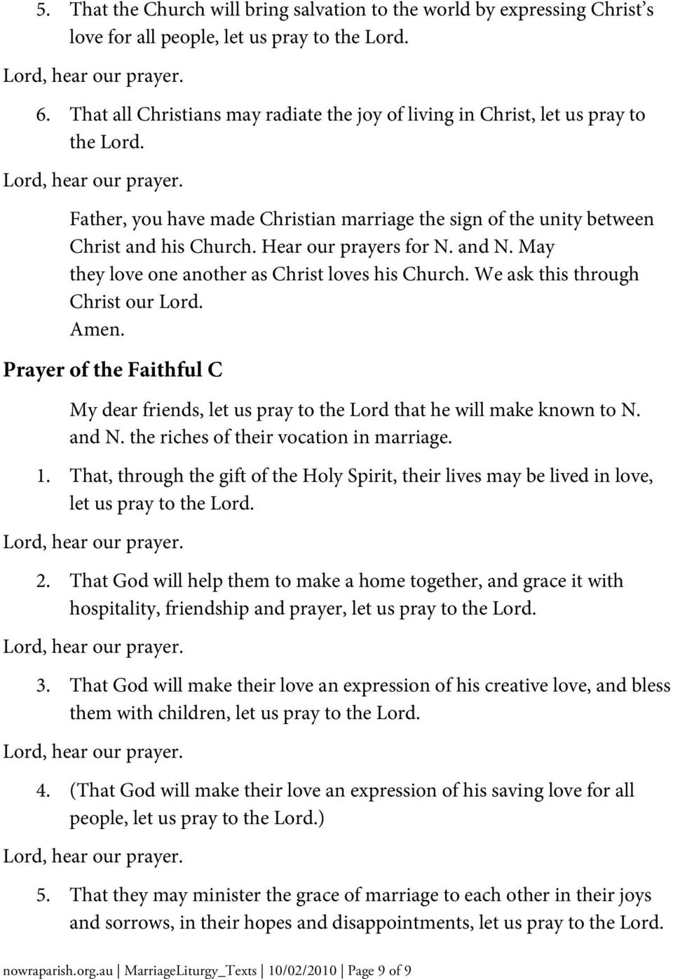 Hear our prayers for N. and N. May they love one another as Christ loves his Church. We ask this through Christ our Lord.