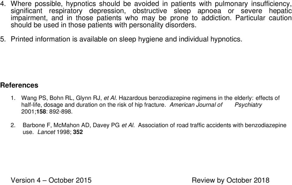 Printed information is available on sleep hygiene and individual hypnotics. References 1. Wang PS, Bohn RL, Glynn RJ, et Al.