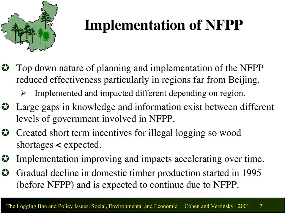 Created short term incentives for illegal logging so wood shortages < expected. Implementation improving and impacts accelerating over time.
