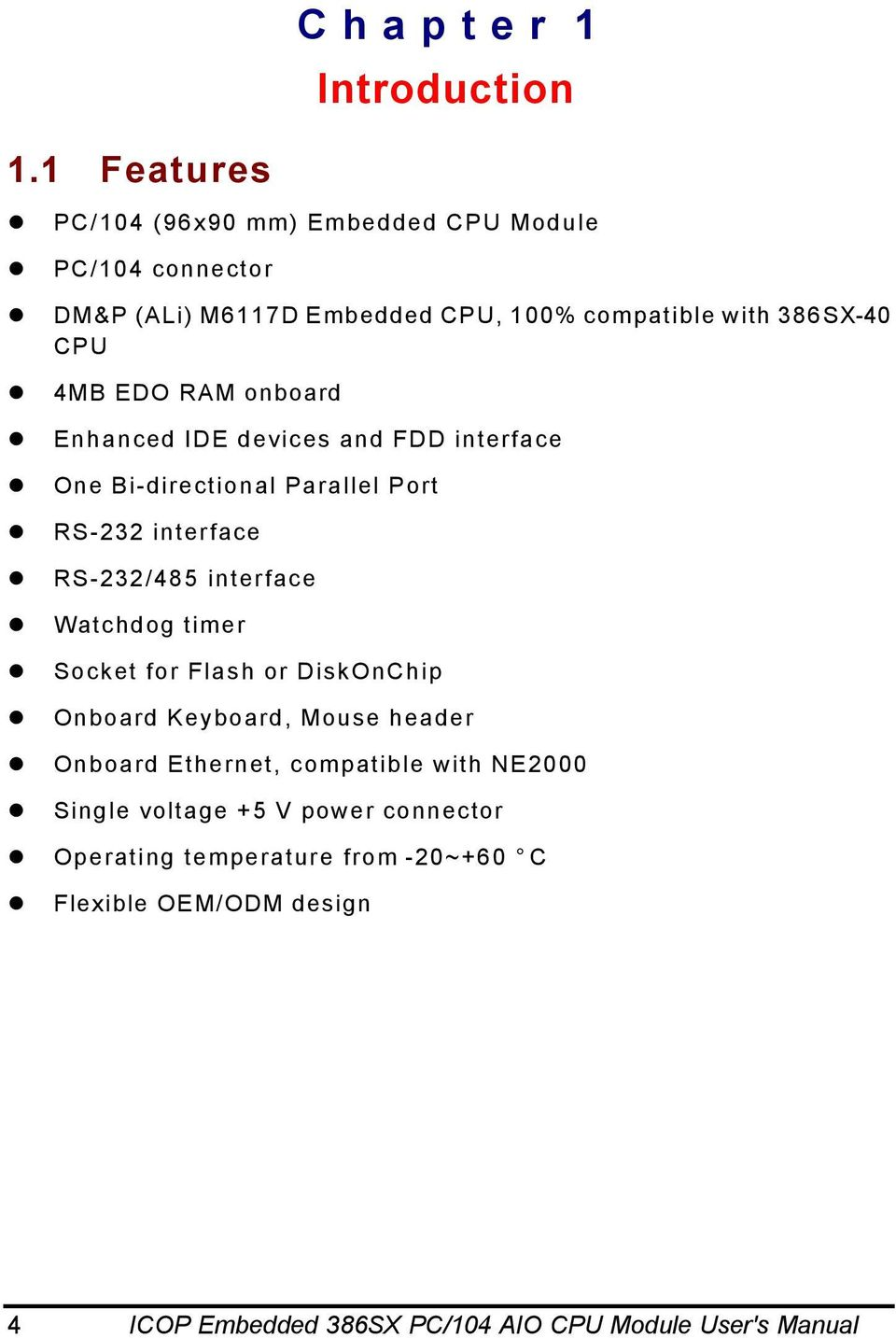 RAM onboard Enhanced IDE devices and FDD interface One Bi-directional Parallel Port RS-232 interface RS-232/485 interface Watchdog timer