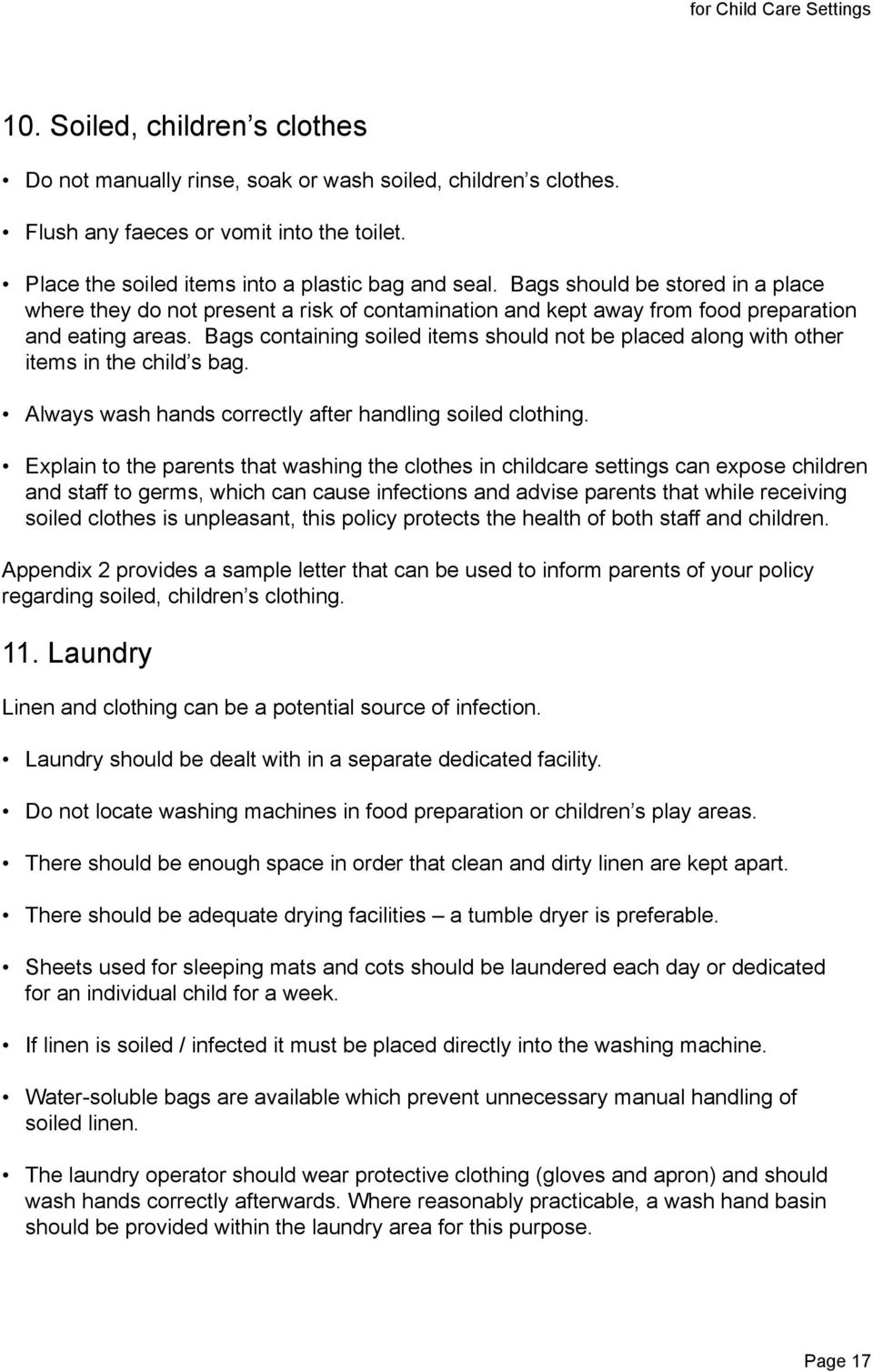 Bags containing soiled items should not be placed along with other items in the child s bag. Always wash hands correctly after handling soiled clothing.