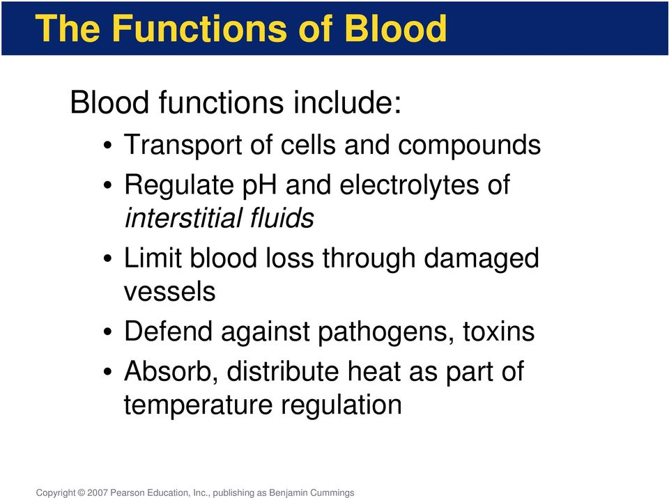 fluids Limit blood loss through damaged vessels Defend against