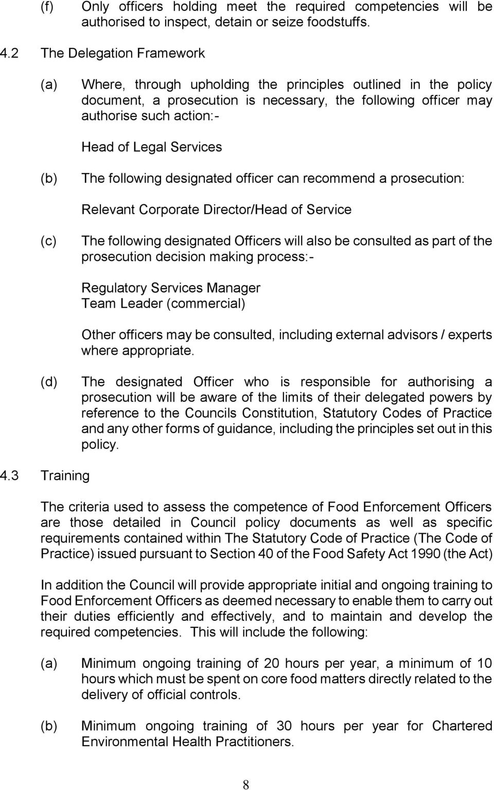 Services The following designated officer can recommend a prosecution: Relevant Corporate Director/Head of Service (c) The following designated Officers will also be consulted as part of the