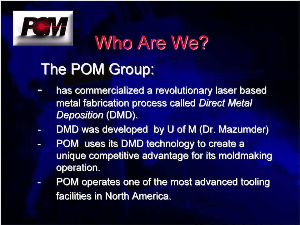 called Direct Metal Deposition (DMD). - DMD was developed by U of M (Dr.