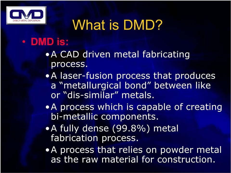 metals. A process which is capable of creating bi-metallic components.