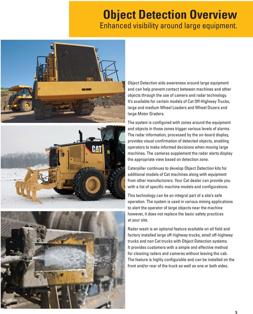 It s available for certain models of Cat Off-Highway Trucks, large and medium Wheel Loaders and Wheel Dozers and large Motor Graders.