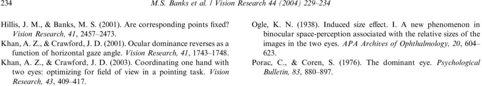 Coordinating one hand with two eyes: optimizing for field of view in a pointing task. Vision Research, 43, 409 417. Ogle, K. N. (1938). In
