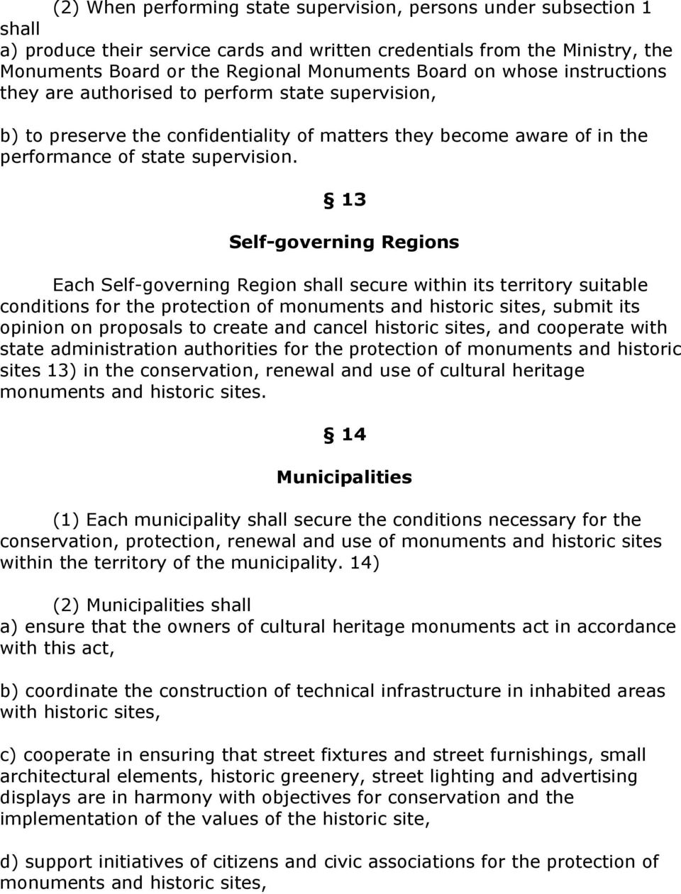 13 Self-governing Regions Each Self-governing Region shall secure within its territory suitable conditions for the protection of monuments and historic sites, submit its opinion on proposals to