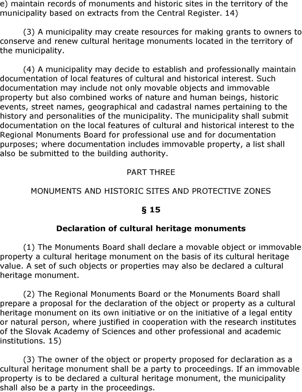(4) A municipality may decide to establish and professionally maintain documentation of local features of cultural and historical interest.