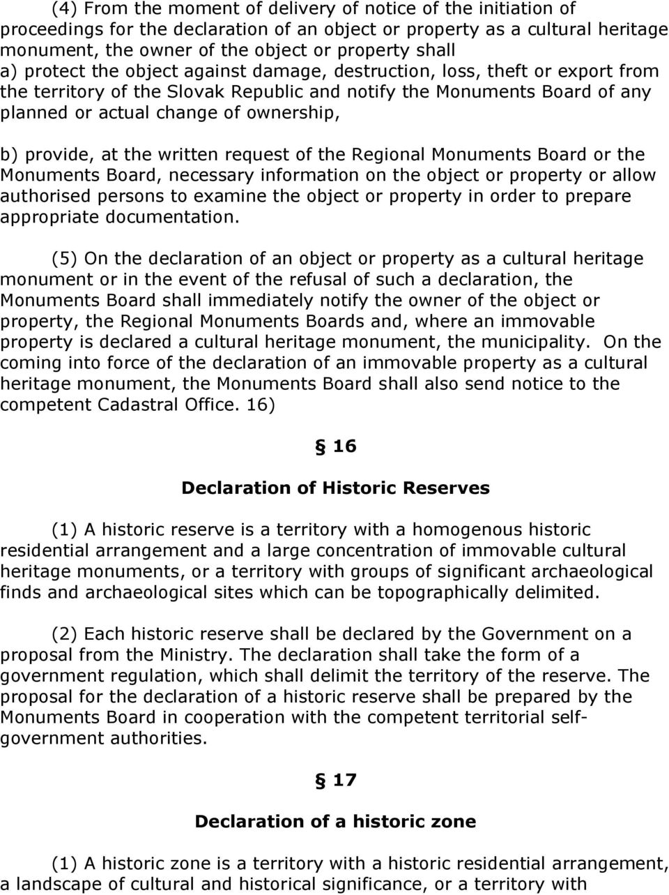 provide, at the written request of the Regional Monuments Board or the Monuments Board, necessary information on the object or property or allow authorised persons to examine the object or property