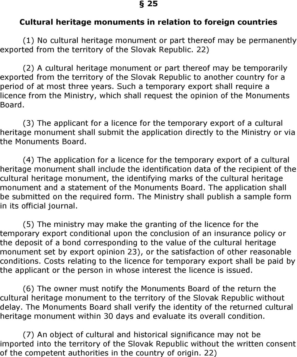 Such a temporary export shall require a licence from the Ministry, which shall request the opinion of the Monuments Board.
