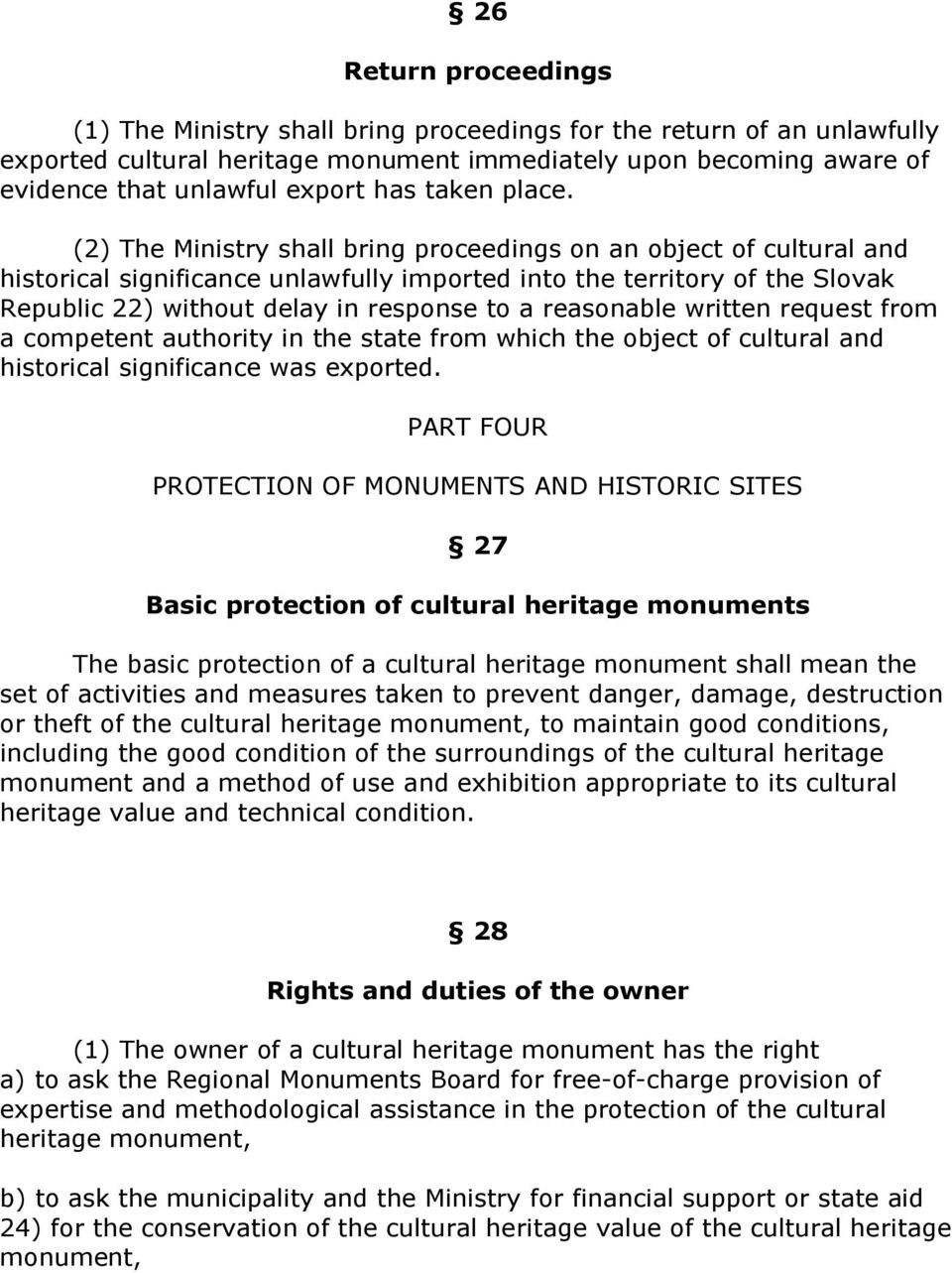 (2) The Ministry shall bring proceedings on an object of cultural and historical significance unlawfully imported into the territory of the Slovak Republic 22) without delay in response to a