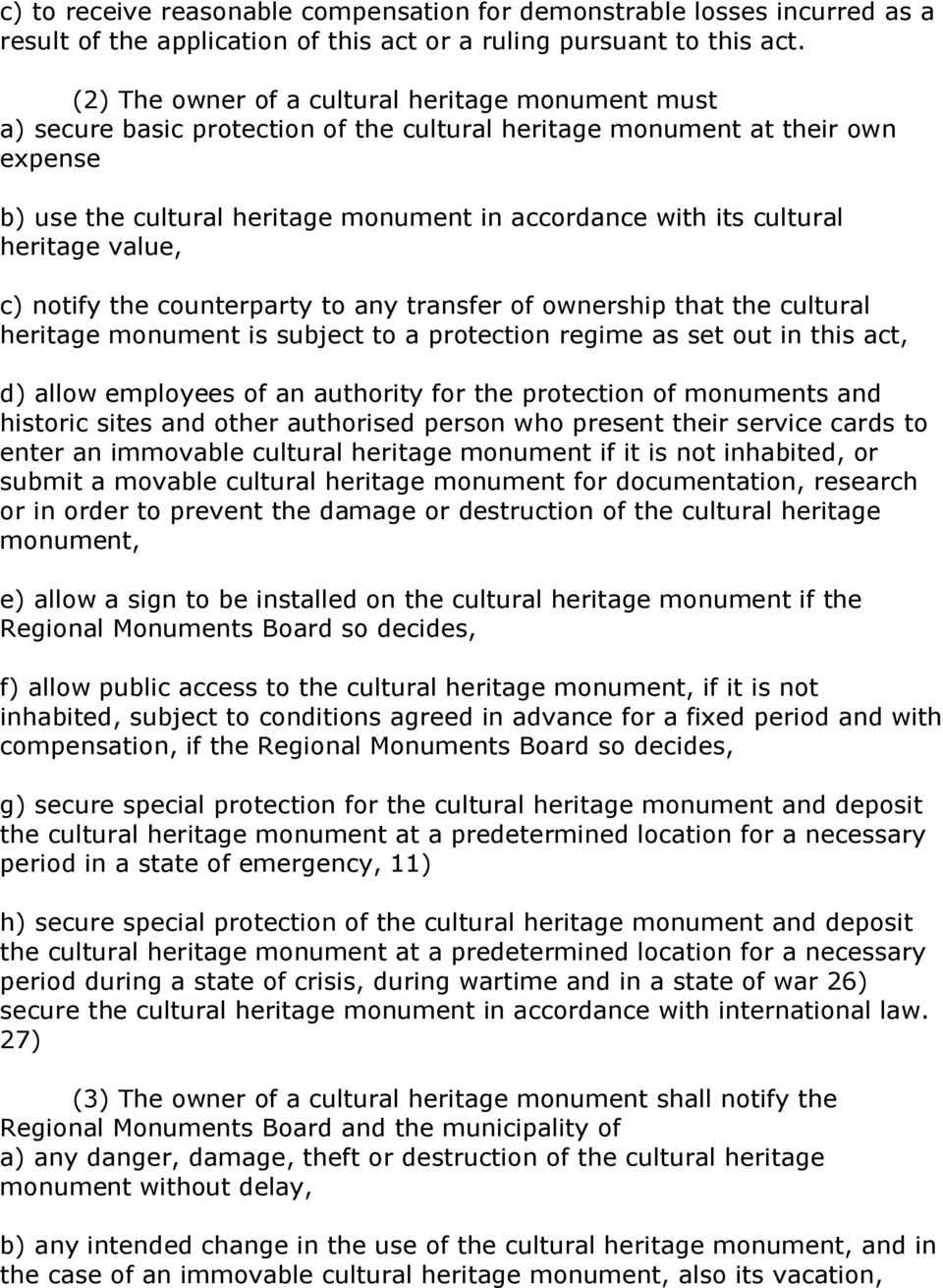 cultural heritage value, c) notify the counterparty to any transfer of ownership that the cultural heritage monument is subject to a protection regime as set out in this act, d) allow employees of an