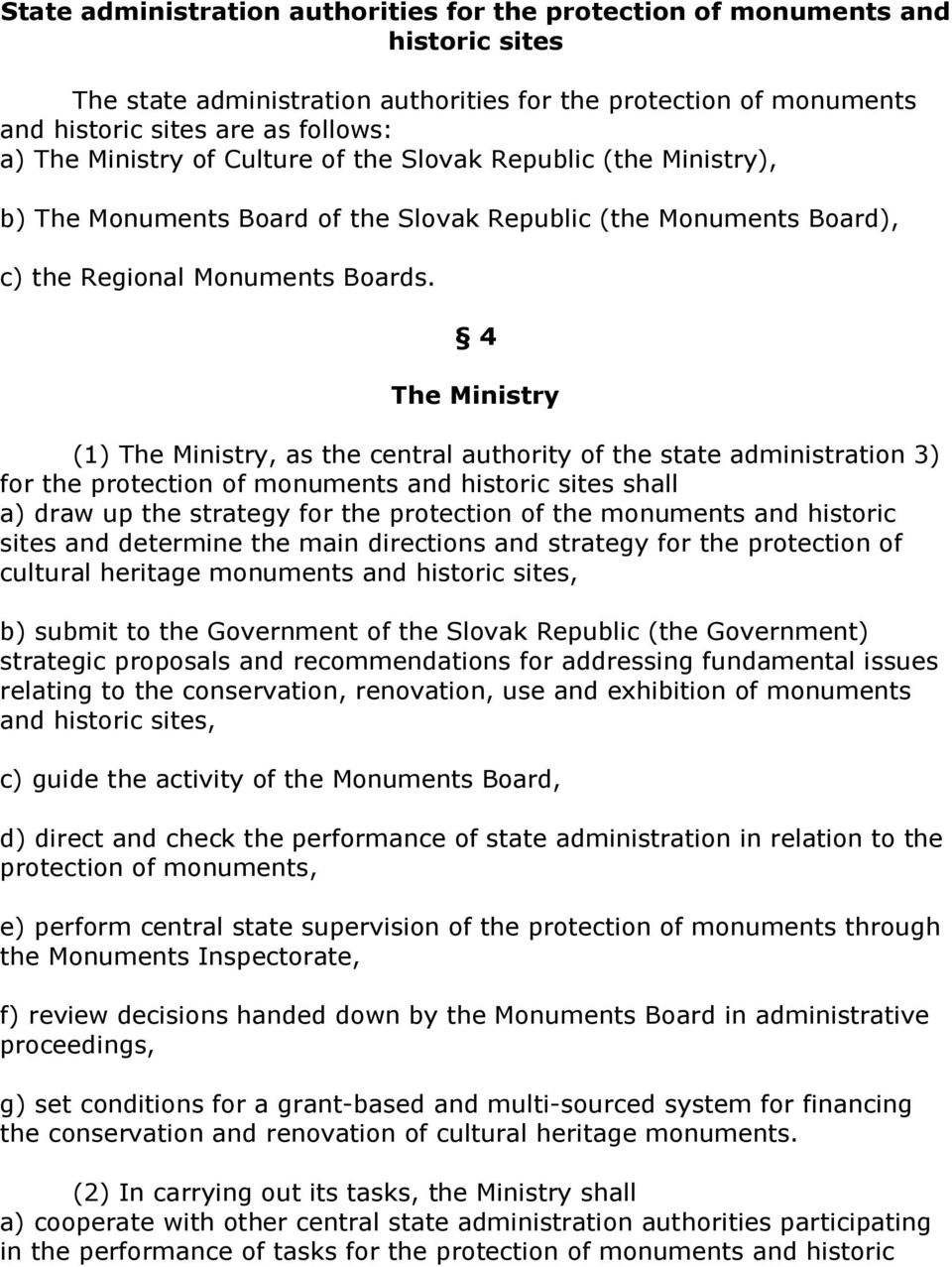 4 The Ministry (1) The Ministry, as the central authority of the state administration 3) for the protection of monuments and historic sites shall a) draw up the strategy for the protection of the