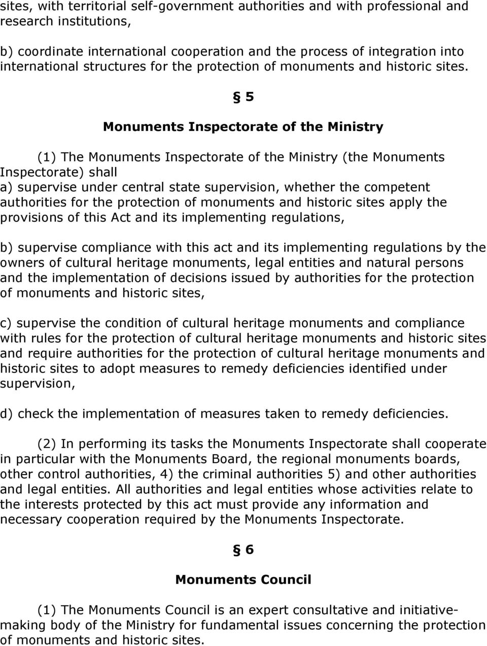5 Monuments Inspectorate of the Ministry (1) The Monuments Inspectorate of the Ministry (the Monuments Inspectorate) shall a) supervise under central state supervision, whether the competent