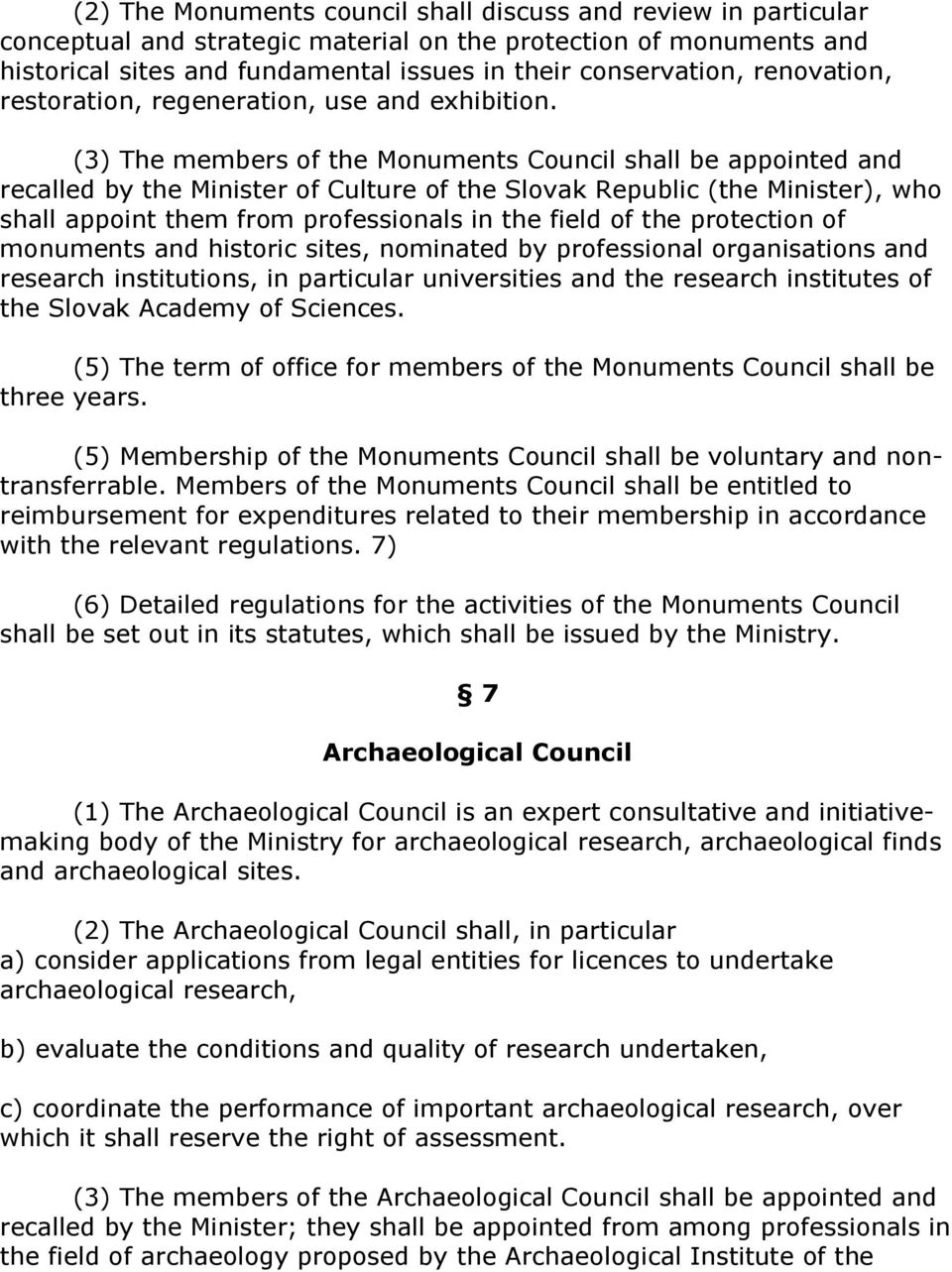 (3) The members of the Monuments Council shall be appointed and recalled by the Minister of Culture of the Slovak Republic (the Minister), who shall appoint them from professionals in the field of