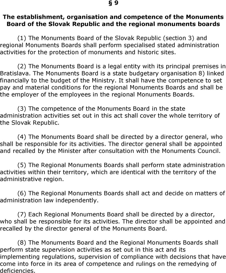 (2) The Monuments Board is a legal entity with its principal premises in Bratislava. The Monuments Board is a state budgetary organisation 8) linked financially to the budget of the Ministry.