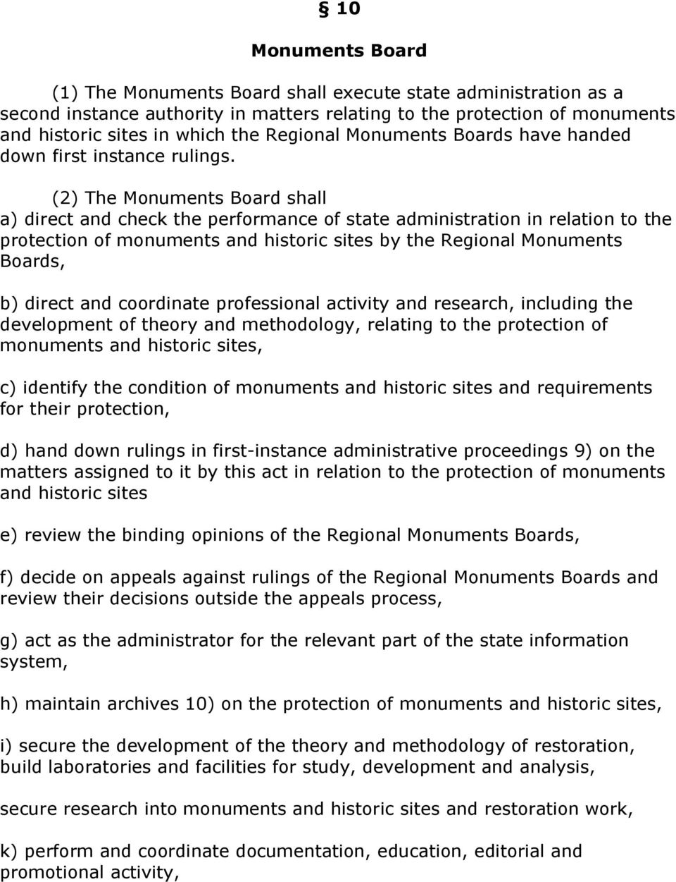 (2) The Monuments Board shall a) direct and check the performance of state administration in relation to the protection of monuments and historic sites by the Regional Monuments Boards, b) direct and