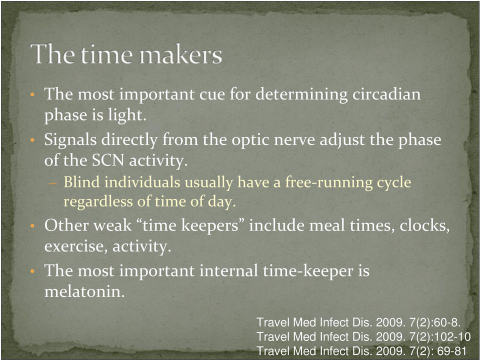Blind individuals usually have a free running cycle regardless of time of day.
