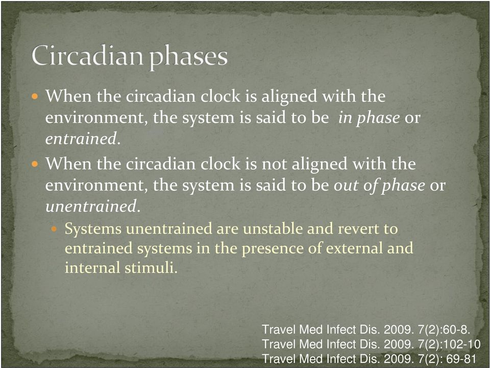 Systems unentrained are unstable and revert to entrained systems in the presence of external and internal stimuli.