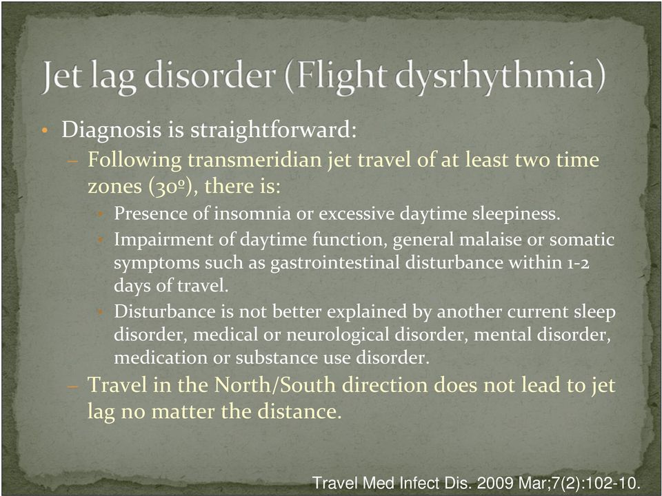 Impairment of daytime function, general malaise or somatic symptoms such as gastrointestinal disturbance within 1 2 days of travel.