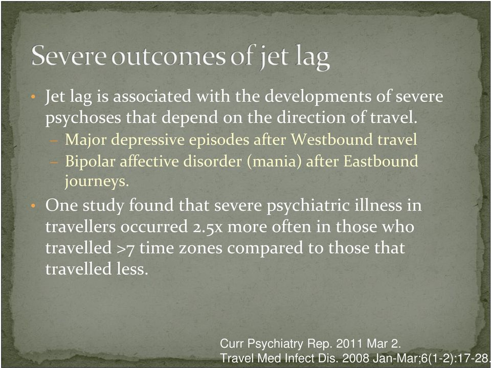 One study found that severe psychiatric illness in travellers occurred 2.