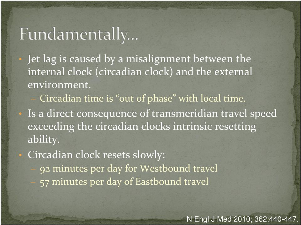 Is a direct consequence of transmeridian travel speed exceeding the circadian clocks intrinsic