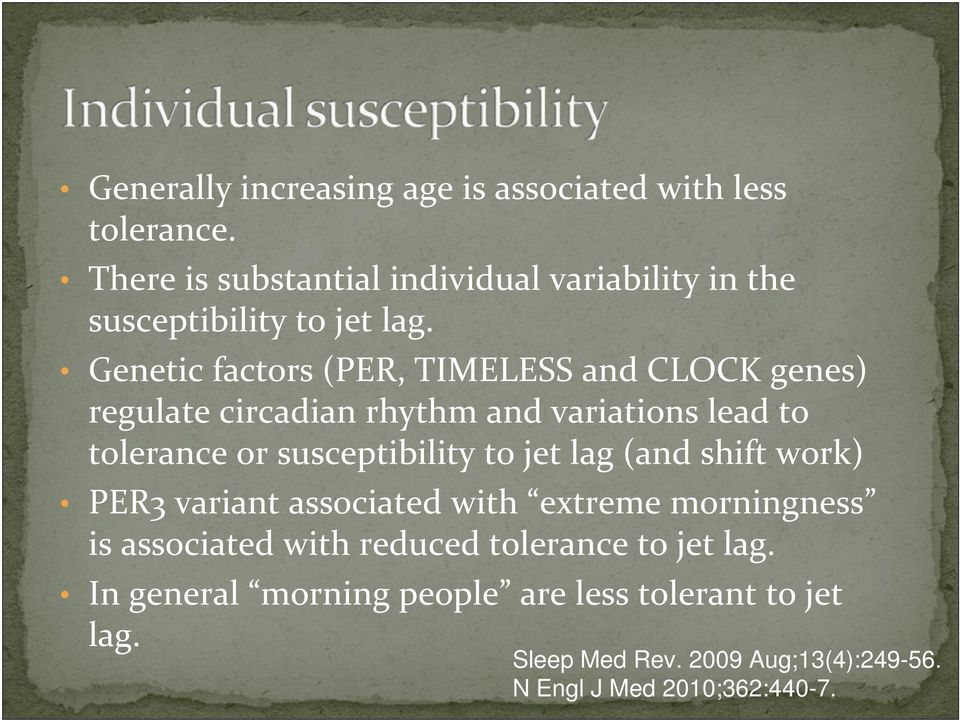 Genetic factors (PER, TIMELESS and CLOCK genes) regulate circadian rhythm and variations lead to tolerance or susceptibility to